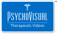 PsychoVisual Therapeutic Videos TM